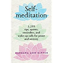 Self-Meditation: 3,299 Tips, Quotes, Reminders, and Wake-Up Calls for Peace and Serenity (English Edition)