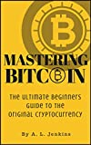 Mastering BitCoin: The Ultimate Beginners Guide to the Original Cryptocurrency (BitCoin Mining, BitCoin Investing, BlockChain Technology, Cryptocurrency)