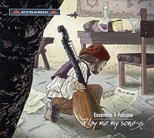 Ensemble Il Falcone - Play Me My Songs