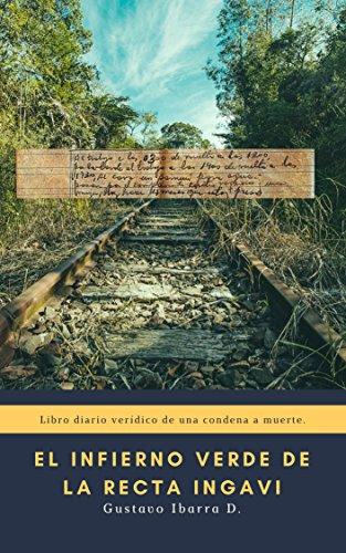 El infierno verde de la Recta Ingavi: Libro-diario de una condena a morir en el Chaco paraguayo