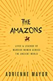 The Amazons: Lives and Legends of Warrior Women across the Ancient World (English Edition)