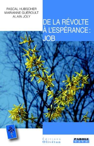 De la révolte à l'espérance : Job : Conférences de Carême 2013 par Alain Joly, Marianne Guéroult, Pascal Hubscher