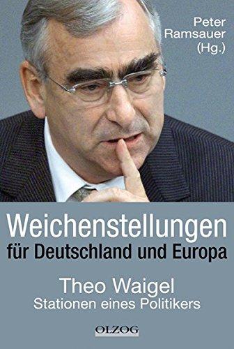 Weichenstellungen für Deutschland und Europa: Theo Waigel – Stationen eines Politikers