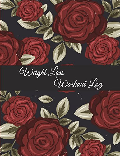 Weight Loss Workout Log: Cute Rose Flowers, Weekly Menu Meal Plan And Weekly Workout Progress Planner Large Print 8.5