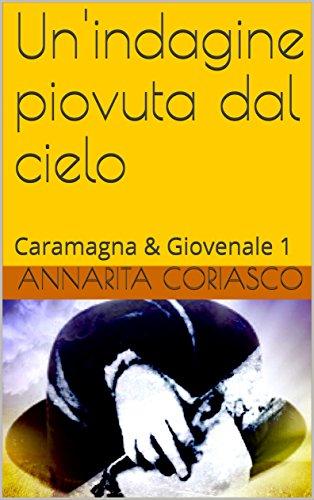 Un'indagine piovuta dal cielo: Caramagna & Giovenale 1 di Annarita Coriasco