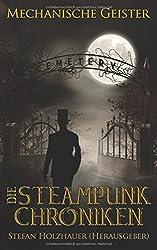 Mechanische Geister: Die Steampunk-Chroniken Band 2
