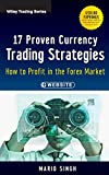 17 Proven Currency Trading Strategies: How to Profit in the Forex Market. + Website (Wiley Trading Series)