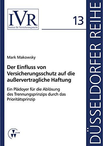 Der Einfluss von Versicherungsschutz auf die außervertragliche Haftung: Ein Plädoyer für die Ablösung des Trennungsprinzips durch das Prioritätsprinzip (Düsseldorfer Reihe)