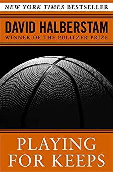 David Halberstam - Playing for Keeps: Michael Jordan and the World He Made