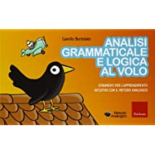 Analisi grammaticale e logica al volo. Strumenti per l'apprendimento intuitivo con il metodo analogico