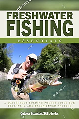 Freshwater Fishing Essentials: A Waterproof Pocket Guide to Gear, Techniques & Useful Tips
