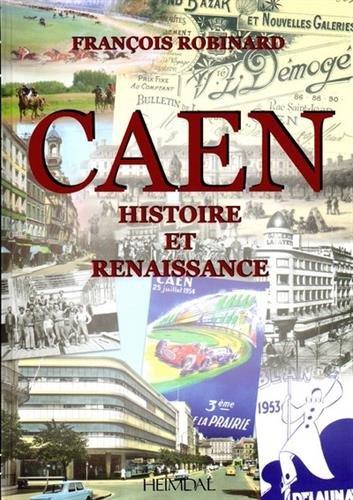 Caen : Histoire et renaissance