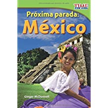 Próxima parada: México (Next Stop: Mexico) (Spanish Version) (Time for Kids Nonfiction Readers: Next Stop)