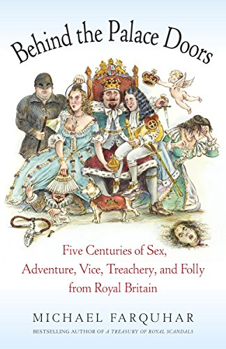 Behind the Palace Doors: Five Centuries of Sex, Adventure, Vice, Treachery, and Folly from Royal Britain por Michael Farquar
