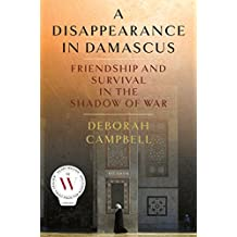 A Disappearance in Damascus: Friendship and Survival in the Shadow of War