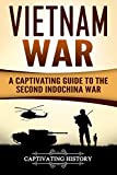 Vietnam War: A Captivating Guide to the Second - Best Reviews Guide