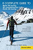 A Complete Guide to Alpine Ski Touring Ski Mountaineering and Nordic Ski Touring: Including Useful Information for Off Piste Skiers and Snow Boarders, Second Edition