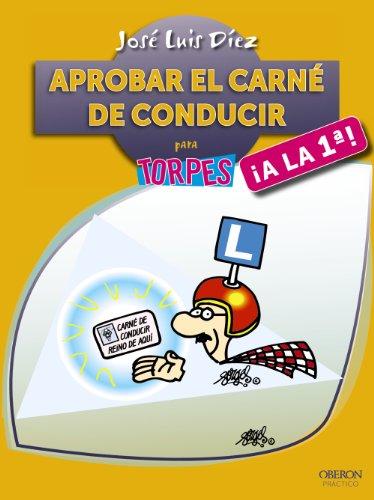 Aprobar el carné de conducir ¡A la primera! (Torpes 2.0) por José Luis Díez Juárez