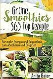 Grüne Smoothies: 365 Top Rezepte