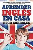 Aprender inglés en casa: Consigue que tus hijos aprendan inglés sin darse cuenta mientras tú lo mejoras