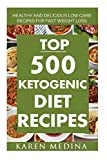 Top 500 Ketogenic Diet Recipes: Healthy and Delicious Low Carb Recipes For Fast Weight Loss by Karen Medina (2016-04-18)