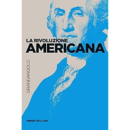 La Rivoluzione Americana (Grandangolo Storia)