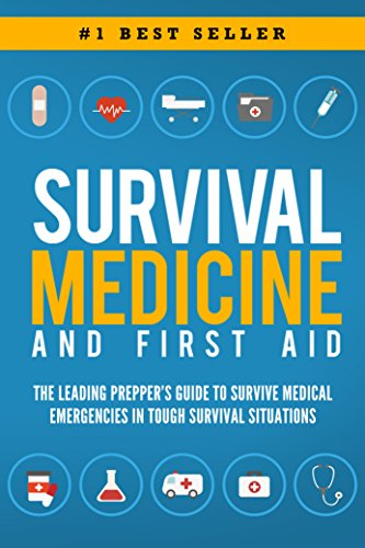 Survival Medicine & First Aid: The Leading Prepper's Guide to Survive Medical Emergencies in Tough Survival Situations (English Edition) -