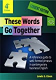 These Words Go Together—Student Edition: A reference guide to well-formed phrases in contemporary business English (English Edition)