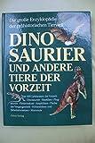 Dinosaurier und andere Tiere der Vorzeit. Sonderausgabe. Die grosse Enzyklopädie der prähistorischen Tierwelt