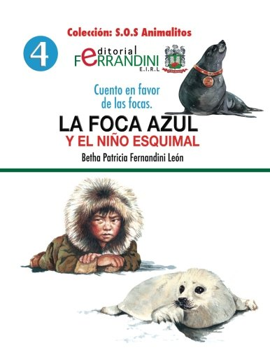 La foca azul y el niño esquimal/ The Blue Seal and the Eskimo Child: Cuento en favor de las focas/ Tale in favor of seals: Volume 4