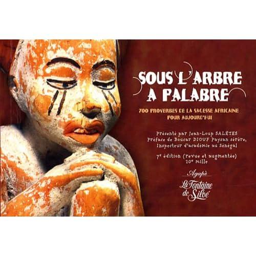 Sous l'arbre à palabre : 700 proverbes de la sagesse africaine pour aujourd'hui