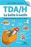 TDAH - La boîte à outils - Stratégies et techniques pour gérer le TDAH