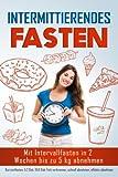 Intermittierendes Fasten: Mit Intervallfasten in 2 Wochen bis zu 5 kg abnehmen (Kurzzeitfasten)