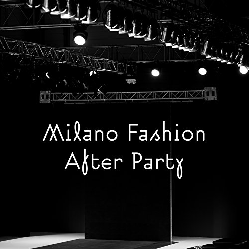 Milano Fashion After Party [Explicit]