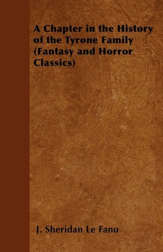 A Chapter in the History of the Tyrone Family (Fantasy and Horror Classics) by Joseph Sheridan Le Fanu (2011-04-28)