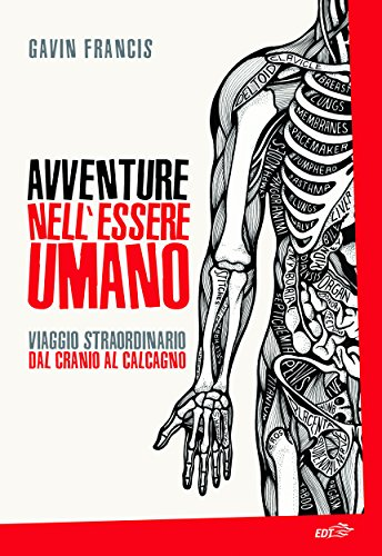 Avventure nell'essere umano: Viaggio straordinario dal cranio al calcagno