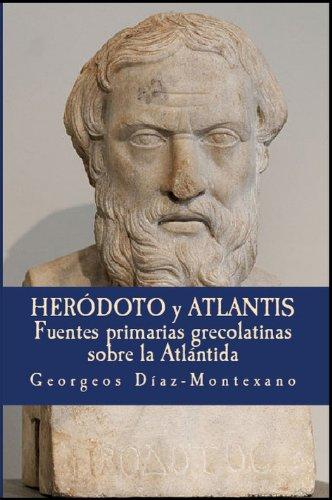 Heródoto y Atlantis: Fuentes primarias grecolatinas sobre la Atlántida (Atlantología Histórico-Científica nº 3) por Georgeos Díaz-Montexano