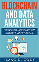Blockchain Technology And Data Analytics. Digital Economy Financial Framework With Practical Data Analysis And Statistical Guide to Transform And Evolve ... Freedom and Data Driven ) (English Edition)
