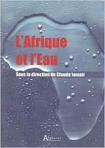 L'Afrique et l'eau - Claude Jamati