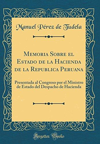 Memoria Sobre el Estado de la Hacienda de la Republica Peruana: Presentada al Congreso por el Ministro de Estado del Despacho de Hacienda (Classic Reprint)