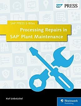 Processing Repairs in SAP Plant Maintenance (SAP PRESS E-Bites Book 9) by [Liebstückel, Karl]