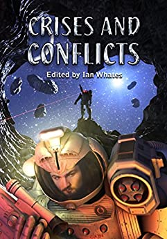 Crises and Conflicts: Celebrating the First 10 Years of NewCon Press by [Whates, Ian, Roberts, Adam, Allen Stroud, Nuttall, Christopher, McCormack, Una, Thompson, Tade, Edwards, Janet, Rivera, Mercurio D., Taylor, Tim C., Abnett, Nik, Smith, Gavin, Jo Zebedee, Brookes, Michael ]