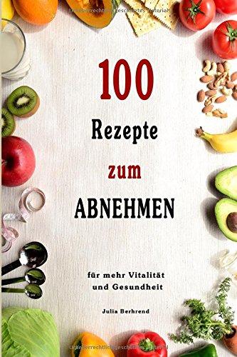 Abnehmen: 100 Rezepte für schnelles Abnehmen, Low Carb, Superfood, Kokosöl, Quinoa, Honig, Smoothies, + BONUS, Paleo (Abnehmen, Low Carb, Superfood, Paleo, Kokosöl, Quinoa, Honig, Smoothies, Matcha)