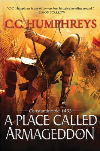 A Place Called Armageddon: Constantinople 1453 por C. C. Humphreys