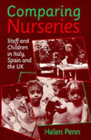 Comparing Nurseries: Staff and Children in Italy, Spain and the UK by Helen Penn (2000-09-05)