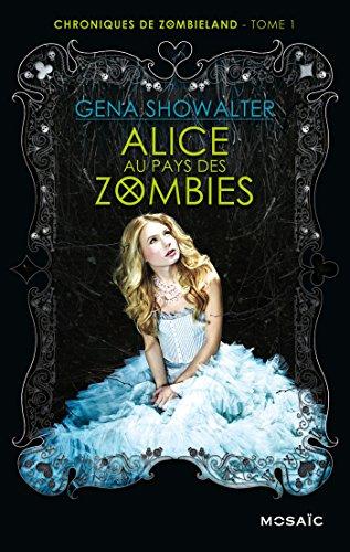 Alice au pays des zombies (Chroniques de Zombieland t. 1) par [Showalter, Gena]