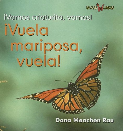 Vuela, Mariposa, Vuela!/fly, Butterfly, Fly! (Vamos, Criaturita, Vamos!/go, Critter, Go!) por Dana Meachen Rau