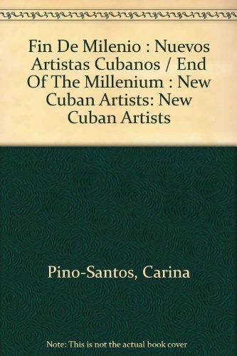 Fin De Milenio : Nuevos Artistas Cubanos/End Of The Millenium : New Cuban Artists