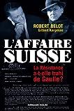 L'Affaire suisse - La Résistance a-t-elle trahi de Gaulle ?