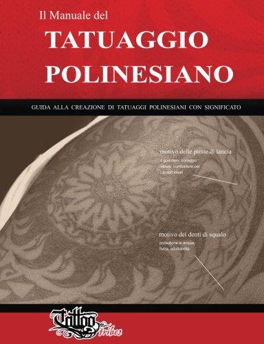 Il manuale del tatuaggio polinesiano: guida alla creazione di tatuaggi polinesiani con significato